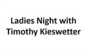 Ladies Night with Timothy Kieswetter
